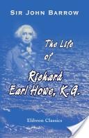 The Life of Richard Earl Howe, K.G., Admiral of the Fleet, and General of Marines