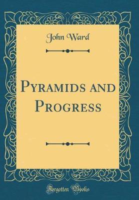 Pyramids and Progress (Classic Reprint)