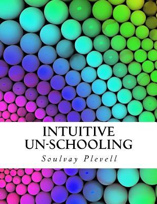 Intuitive Un-schooling