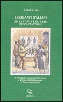 I briganti italiani nella storia e nei versi dei cantastorie