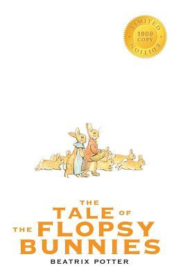 The Tale of the Flopsy Bunnies (1000 Copy Limited Edition)