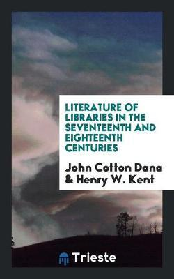 Literature of Libraries in the Seventeenth and Eighteenth Centuries