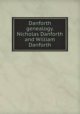 Danforth Genealogy. Nicholas Danforth and William Danforth