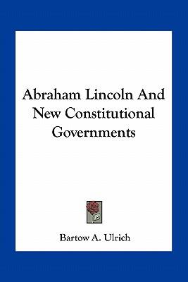 Abraham Lincoln and New Constitutional Governments