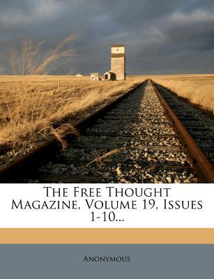 The Free Thought Magazine, Volume 19, Issues 1-10...