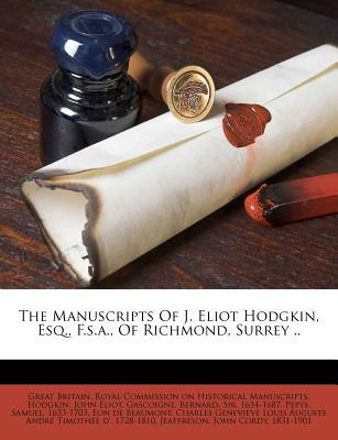 The Manuscripts of J. Eliot Hodgkin, Esq., F.S.A., of Richmond, Surrey ..