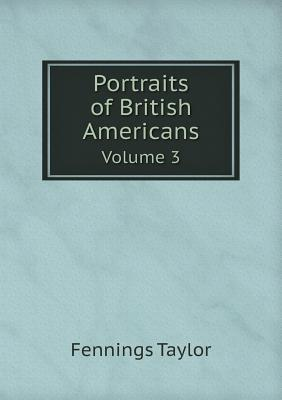 Portraits of British Americans Volume 3