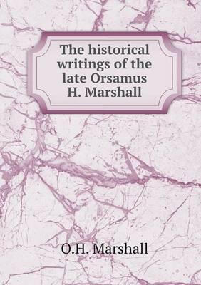 The Historical Writings of the Late Orsamus H. Marshall