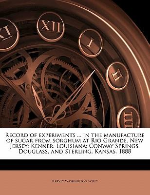 Record of Experiments ... in the Manufacture of Sugar from Sorghum at Rio Grande, New Jersey; Kenner, Louisiana; Conway Springs, Douglass, and Sterlin