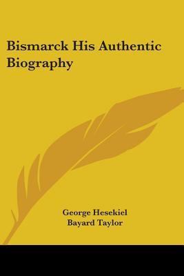 Bismarck His Authentic Biography