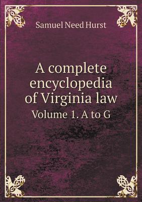 A Complete Encyclopedia of Virginia Law Volume 1. A to G
