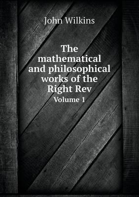 The Mathematical and Philosophical Works of the Right REV Volume 1