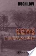 Sarawak its inhabitants and productions: being notes during a residence in that country with His Excellency Mr. Brooke