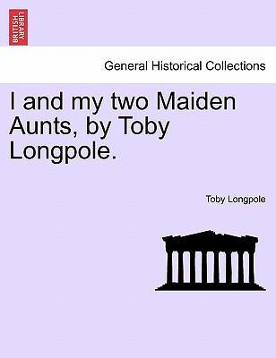 I and my two Maiden Aunts, by Toby Longpole