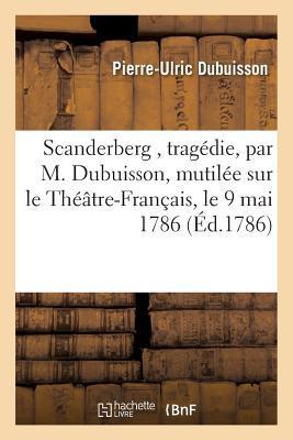 Scanderberg , Tragedie, Mutilee Sur le Theatre-Français, le 9 Mai 1786, Ensuite Devoree
