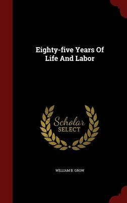 Eighty-Five Years of Life and Labor