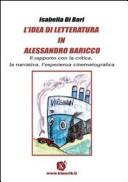 L' idea di letteratura in Alessandro Baricco. Il rapporto con la critica, la narrativa, l'esperienza cinematografica