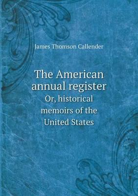 The American Annual Register Or, Historical Memoirs of the United States
