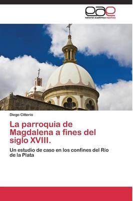La parroquia de Magdalena a fines del siglo XVIII.