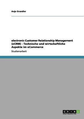 electronic Customer Relationship Management (eCRM) - Technische und wirtschaftliche Aspekte im eCommerce