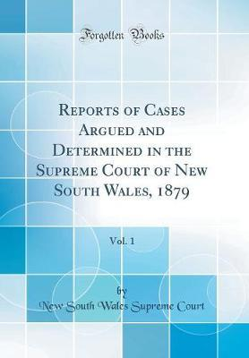 Reports of Cases Argued and Determined in the Supreme Court of New South Wales, 1879, Vol. 1 (Classic Reprint)