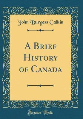A Brief History of Canada (Classic Reprint)
