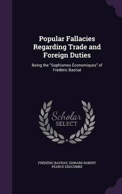 Popular Fallacies Regarding Trade and Foreign Duties