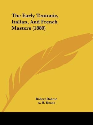 The Early Teutonic, Italian, and French Masters (1880)