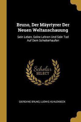 Bruno, Der Mäyrtyrer Der Neuen Weltanschauung