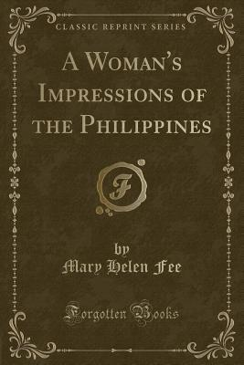 A Woman's Impressions of the Philippines (Classic Reprint)