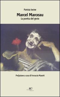 Marcel Marceau. La poetica del gesto