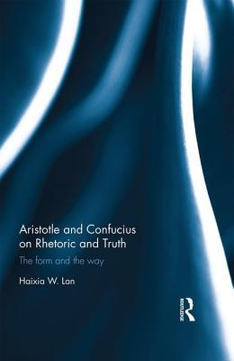 Aristotle and Confucius on Rhetoric and Truth