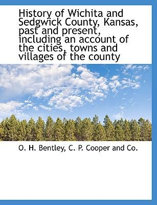 History of Wichita and Sedgwick County, Kansas, past and present, including an account of the cities, towns and villages of the county