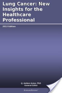 Lung Cancer: New Insights for the Healthcare Professional: 2013 Edition