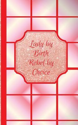 Lady by Birth Rebel by Choice- Bogus