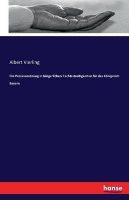 Die Prozessordnung in bürgerlichen Rechtsstreitigkeiten für das Königreich Bayern