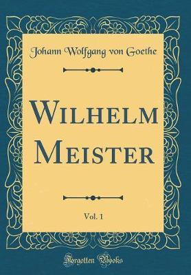 Wilhelm Meister, Vol. 1 (Classic Reprint)