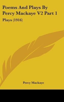 Poems and Plays by Percy Mackaye V2 Part 1