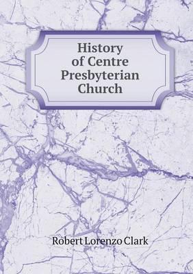 History of Centre Presbyterian Church