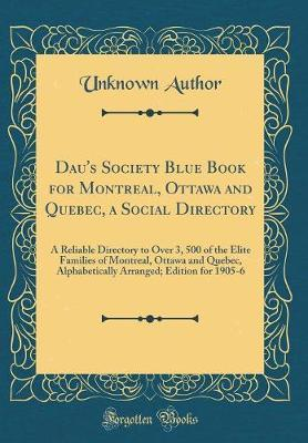 Dau's Society Blue Book for Montreal, Ottawa and Quebec, a Social Directory