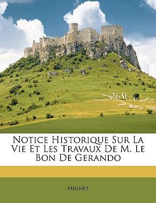 Notice Historique Sur La Vie Et Les Travaux de M. Le Bon de Gerando