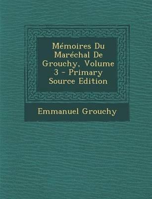 Memoires Du Marechal de Grouchy, Volume 3