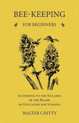 Bee-Keeping for Beginners - According to the Syllabus of the Board of Education for Schools