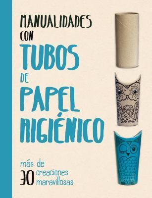 Manualidades con tubos de papel higienico / The Toilet Roll Activity Book