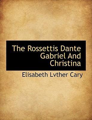 The Rossettis Dante Gabriel And Christina