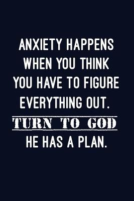 Anxiety Happens When You Think You Have to Figure Everything Out. Turn to God.