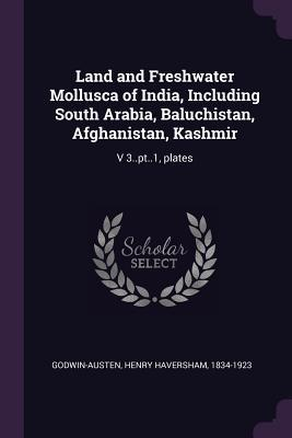 Land and Freshwater Mollusca of India, Including South Arabia, Baluchistan, Afghanistan, Kashmir