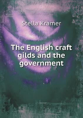 The English Craft Gilds and the Government