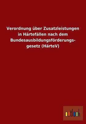 Verordnung über Zusatzleistungen in Härtefällen nach dem Bundesausbildungsförderungs- gesetz (HärteV)