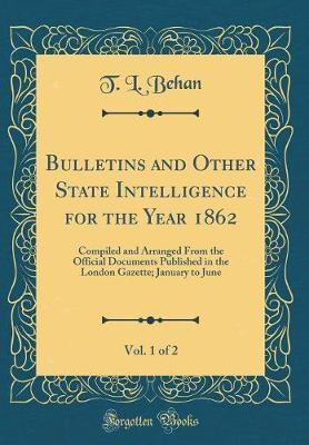 Bulletins and Other State Intelligence for the Year 1862, Vol. 1 of 2